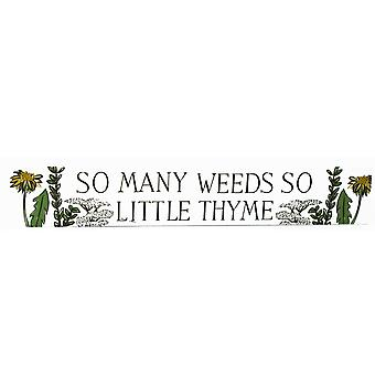 So many Weeds, So Little Thyme - Wooden Block Plaque Gift for Gardeners