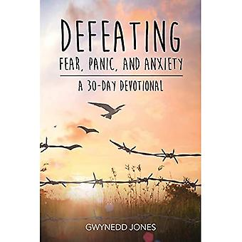Defeating Fear, Panic, and Anxiety - A 30-Day Devotional
