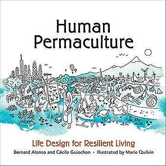 Human Permaculture: Principles for Ecological and Social Life Design