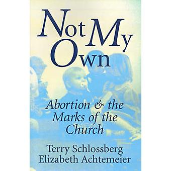 Not My Own - Abortion and the Marks of the Church by Terry Schlossberg