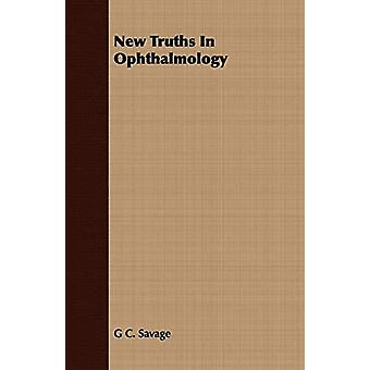 New Truths In Ophthalmology by G. C. Savage - 9781409786917 Book