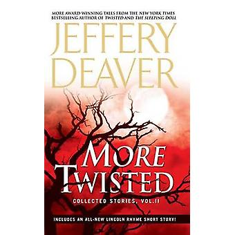 More Twisted - Collected Stories - Vol. II by Jeffery Deaver - 9781476