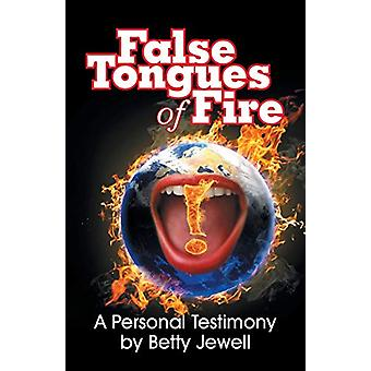 False Tongues of Fire - A Personal Testimony by Betty Jewell - 9781479