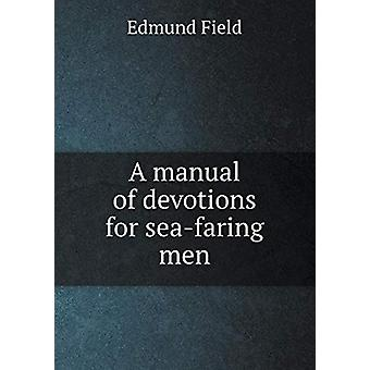 A Manual of Devotions for Sea-Faring Men by Edmund Field - 9785519205