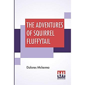 The Adventures Of Squirrel Fluffytail by Dolores McKenna - 9789353427