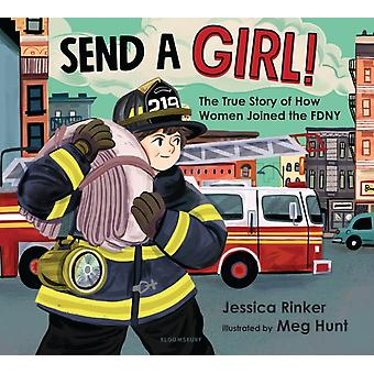 Send a Girl  The True Story of How Women Joined the Fdny by Jessica M Rinker & Illustrated by Meg Hunt