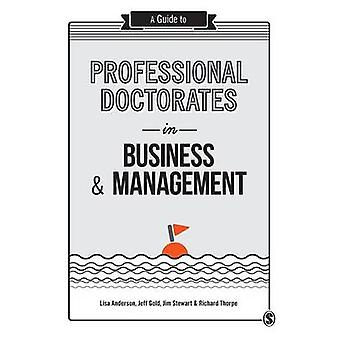 A Guide to Professional Doctorates in Business and Management by Anderson & Lisa