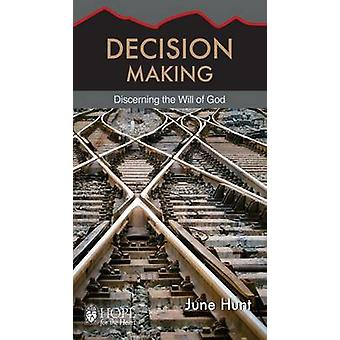 Decision Making Discerning the Will of God Hope for the Heart