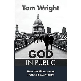 God in Public - How the Bible Speaks Truth to Power - Then and Now by