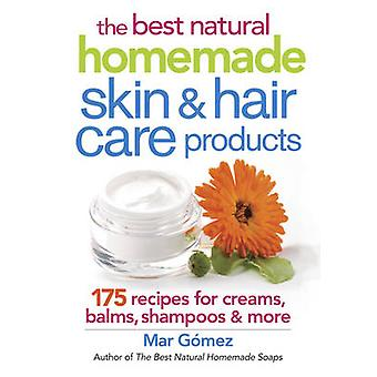 The Best Natural Homemade Skin and Hair Care Products - 175 Recipes fo