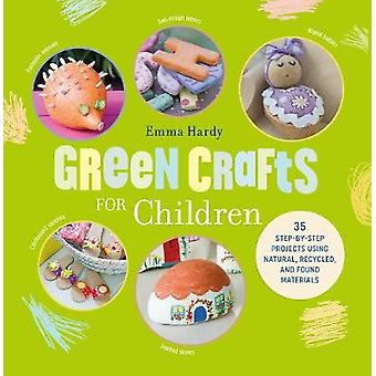 Green Crafts for Children - 35 Step-by-Step Projects Using Natural - R