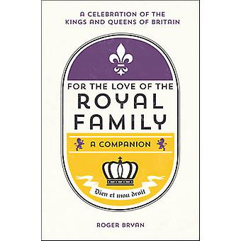 For the Love of the Royal Family - A Companion by Roger Bryan - 978184