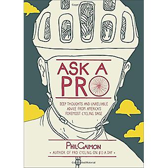 Ask a Pro - Deep Thoughts and Unreliable Advice from America's Foremos