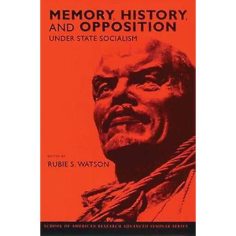 Memory - History - and Opposition Under State Socialism by Rubie S. W
