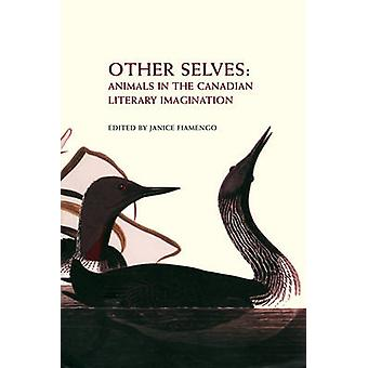 Other Selves - Animals in the Canadian Literary Imagination by Janice