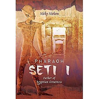 Pharaoh Seti I: Father of Egyptian Greatness