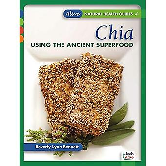 Chia: Using the Ancient Superfood (Alive Natural Heath Guides Series)