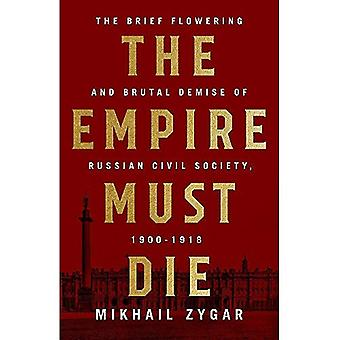 The Empire Must Die: Russia's Revolutionary Collapse, 1900-1917 (Hardback)