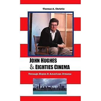 John Hughes and Eighties Cinema: Teenage Hopes and American Dreams (Media, Feminism, Cultural Studies)