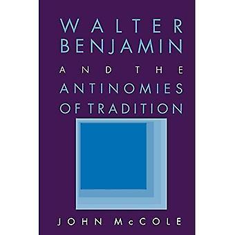 Walter Benjamin und die Antinomien der Tradition