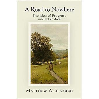 A Road to Nowhere: die Idee des Fortschritts und seine Kritiker