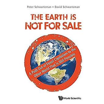 Earth Is Not For Sale, The: A Path Out Of Fossil� Capitalism To The Other World That Is Still Possible