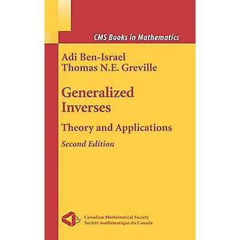 Generalized Inverses  Theory and Applications by Adi Ben Israel & Thomas N E Greville
