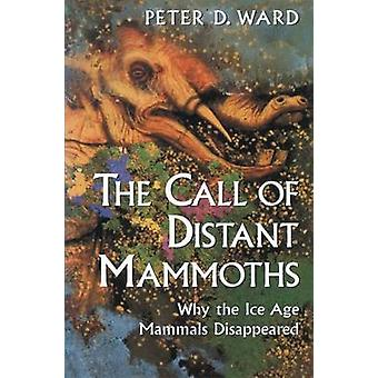 The Call of Distant Mammoths Why the Ice Age Mammals Disappeared by Ward & Peter Douglas