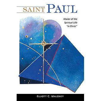 Saint Paul Master of the Spiritual Life In Christ by Maloney & Elliott C