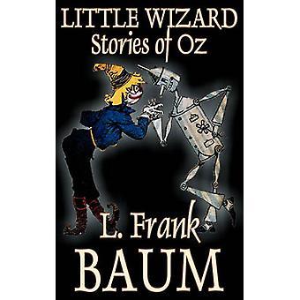 Little Wizard Stories of Oz by L. Frank Baum Fiction Fantasy Fairy Tales Folk Tales Legends  Mythology by Baum & L. Frank