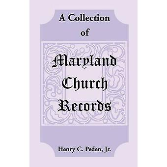 A Collection of Maryland Church Records by Peden Jr & Henry C.