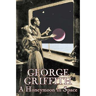 A Honeymoon in Space by George Griffith Science Fiction Romance Adventure Fantasy by Griffith & George
