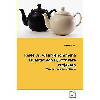 Reale vs. Wahrgenommene Qualitt von ITSoftware Projekten von Btzow & Marc