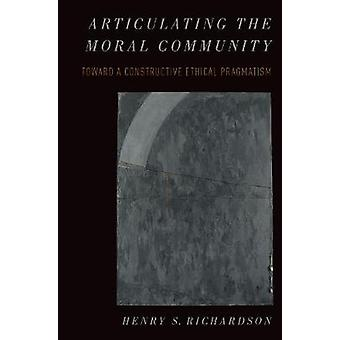 Articulating the Moral Community - Toward a Constructive Ethical Pragm