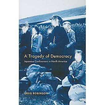 A Tragedy of Democracy - Japanese Confinement in North America by Greg