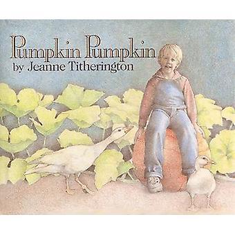 Pumpkin Pumpkin by Jeanne Titherington - Jeanne Titherington - 978068
