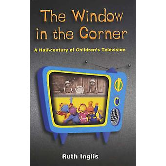 The Window in the Corner - A Half Century of Children's Television by