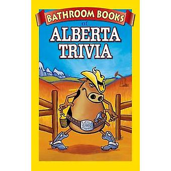 Bathroom Book of Alberta Trivia - Weird - Wacky and Wild by Marina Mic