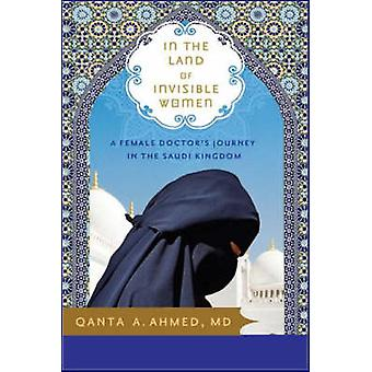 In the Land of Invisible Women by Qanta Ahmed - 9781402210877 Book
