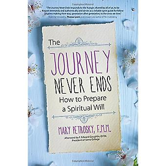 The Journey Never Ends - How to Prepare a Spiritual Will by Mary Petro