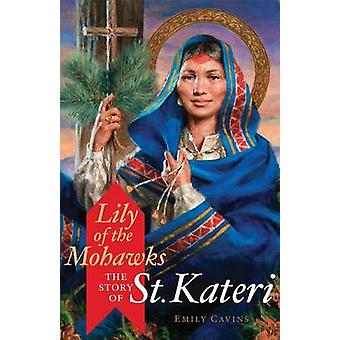 Lily of the Mohawks - The Story of St. Kateri by Emily Cavins - Mitch