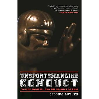 Unsportsmanlike Conduct - College Football and the Politics of Rape by