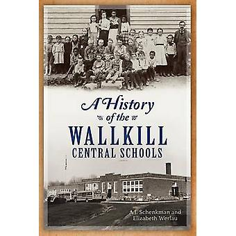A History of the Wallkill Central Schools by A J Schenkman - Elizabet