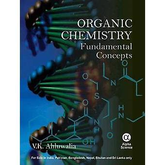 Organic Chemistry - Fundamental Concepts by V. K. Ahluwalia - 97818426