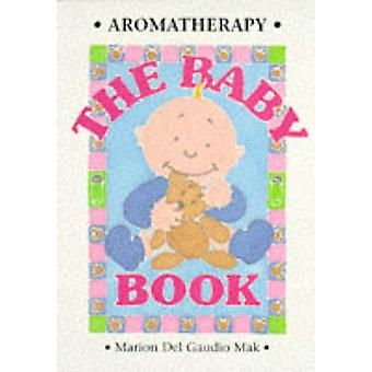 Aromatherapy - The Baby Book by Mak Marion Delgaudio - 9781899308187