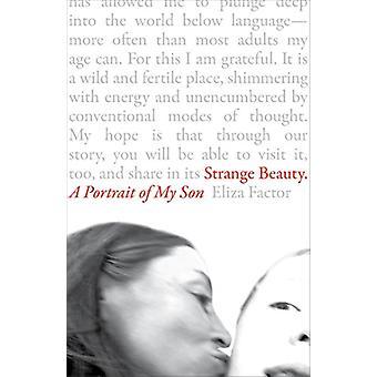 Strange Beauty - A Portrait of My Son by Eliza Factor - 9781941529720