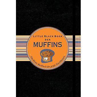 Little Black Book der Muffins - Das Kleine Backbuch fur Grobetae Nasch