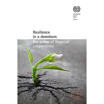 Resilience in a Downturn - The Power of Financial Cooperatives by Inte