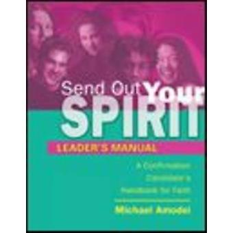 Send Out Your Spirit Preparing Teens for Confirmation by Amodei & Michael