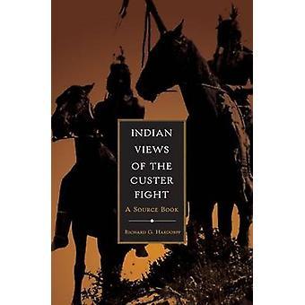 Indian Views of the Custer Fight A Source Book von Hardorff & Richard G.